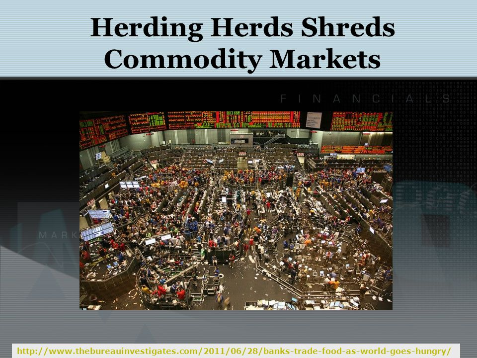 Herding Herds Shreds Commodity Markets http://basepub.dauphine.fr/bitstream/handle/123456789/1227/Energy%20finance.pdf?sequence=1 Contagion effect and the integration of commodity markets commodity markets [...] are more and more integrated, raising the fear of systemic risk.
