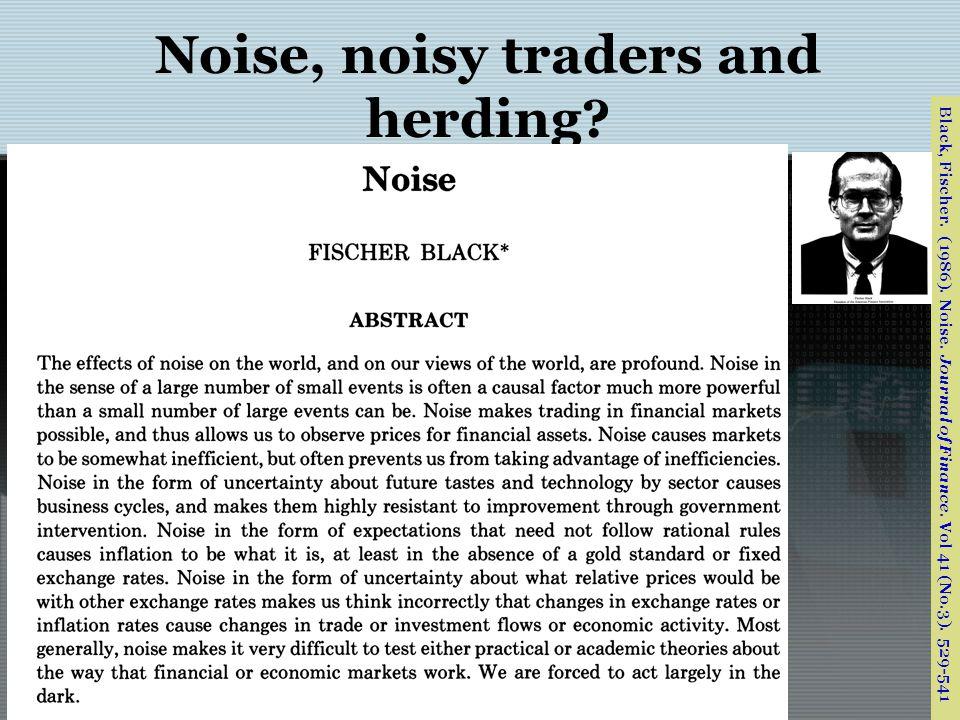Noise, noisy traders and herding.Black, Fischer. (1986).