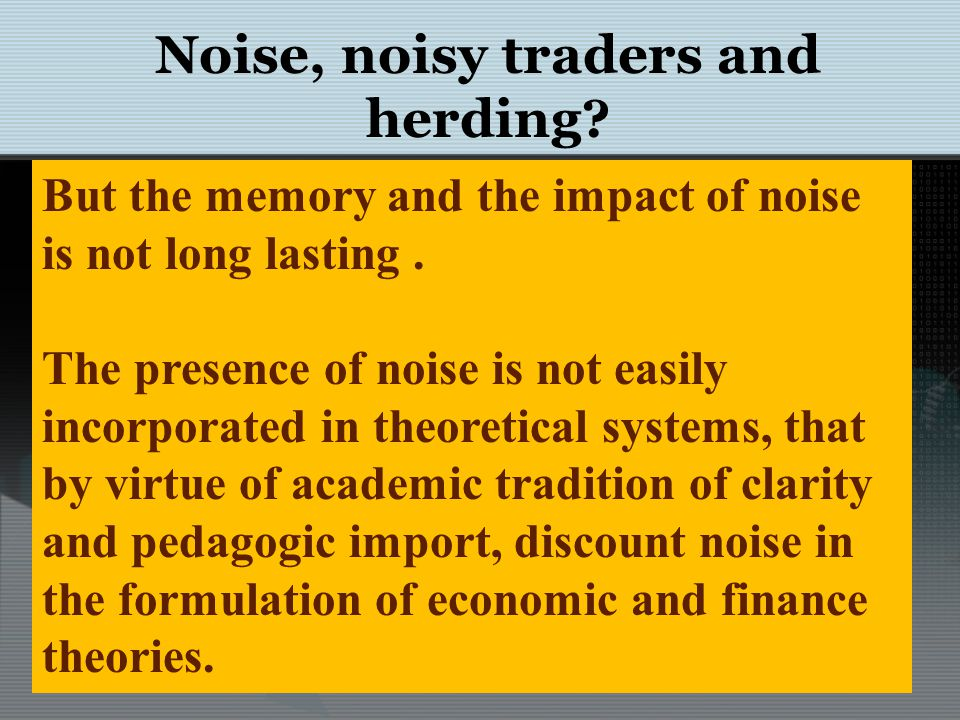 Noise, noisy traders and herding.