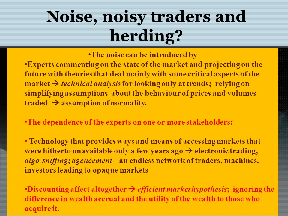 Herding as a contingency Assume that there are two kinds of traders only in a market: informed traders and noise traders.
