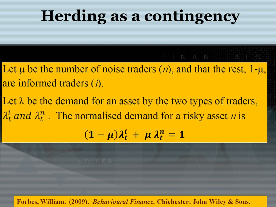 Herding as a contingency Forbes, William.(2009). Behavioural Finance.