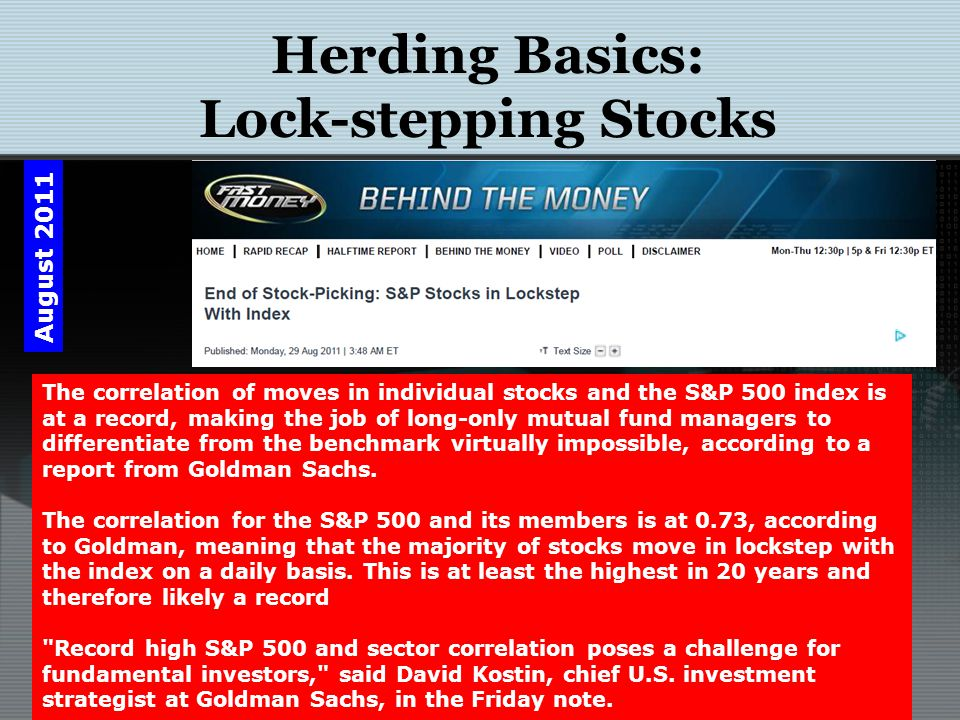 Herding Basics: Lock-stepping Stocks Kostin and other traders believe this lemming behavior among individual stocks could be attributed to the popularity of exchange- traded funds, which allow investors to trade whole indexes and sectors as easily as individual stocks, and the surge in lighting fast high- frequency trading, the buying and selling of millions of stocks in milliseconds based on algorithmic models.