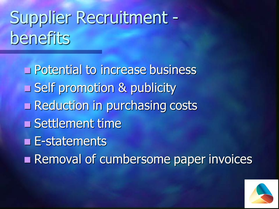 Supplier Recruitment Prioritise key suppliers Prioritise key suppliers Determine best fit solution Determine best fit solution Every level of payment solution available Every level of payment solution available Ongoing product support Ongoing product support