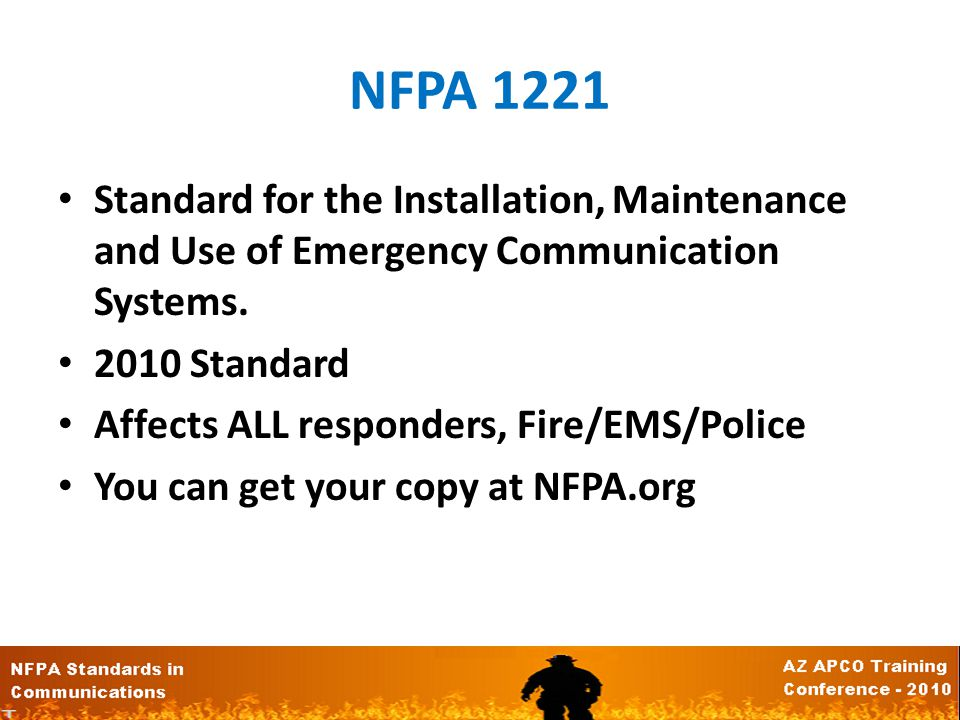 NFPA 1221 Standard for the Installation, Maintenance and Use of Emergency Communication Systems.