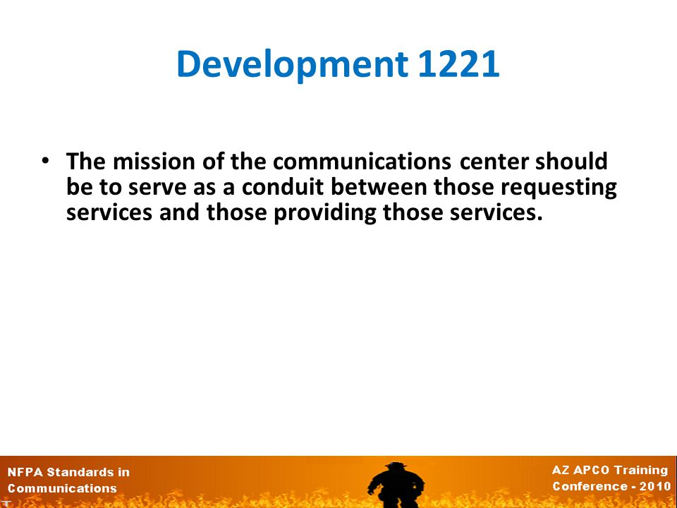 Development 1221 The mission of the communications center should be to serve as a conduit between those requesting services and those providing those services.