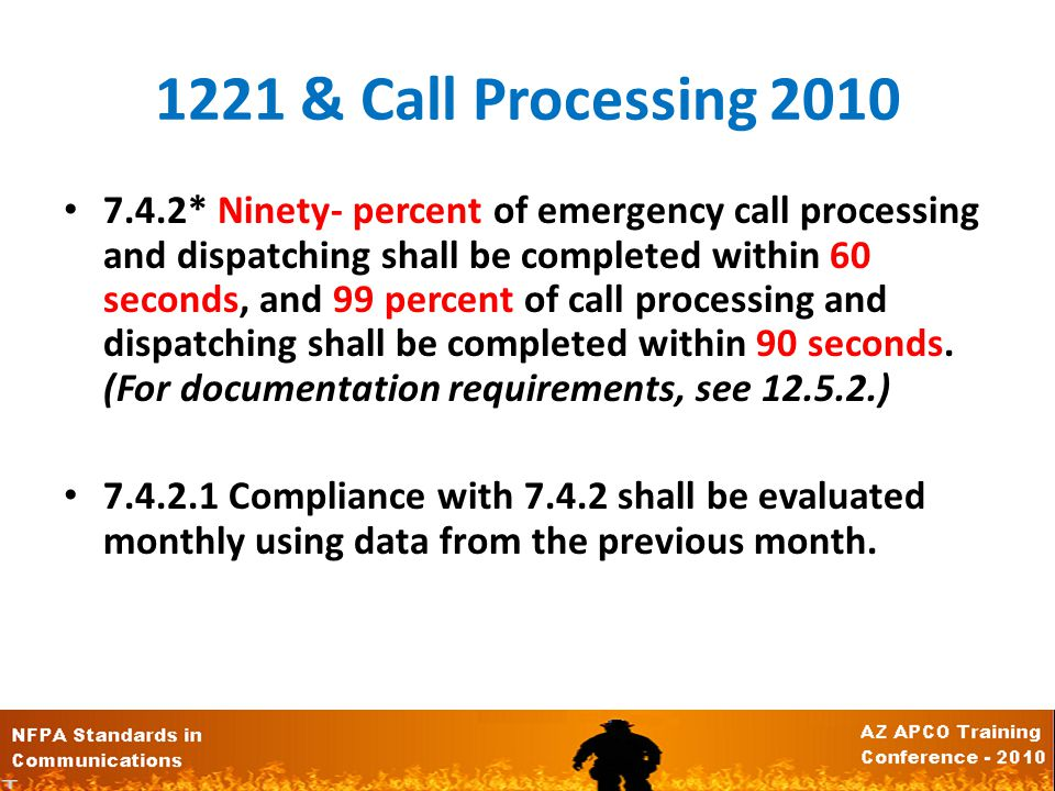 1221 & Call Processing 2010 7.4.2* Ninety- percent of emergency call processing and dispatching shall be completed within 60 seconds, and 99 percent of call processing and dispatching shall be completed within 90 seconds.