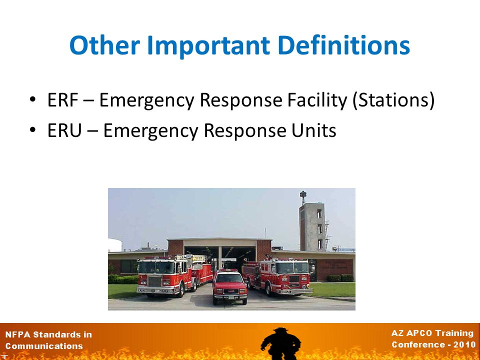 Other Important Definitions ERF – Emergency Response Facility (Stations) ERU – Emergency Response Units