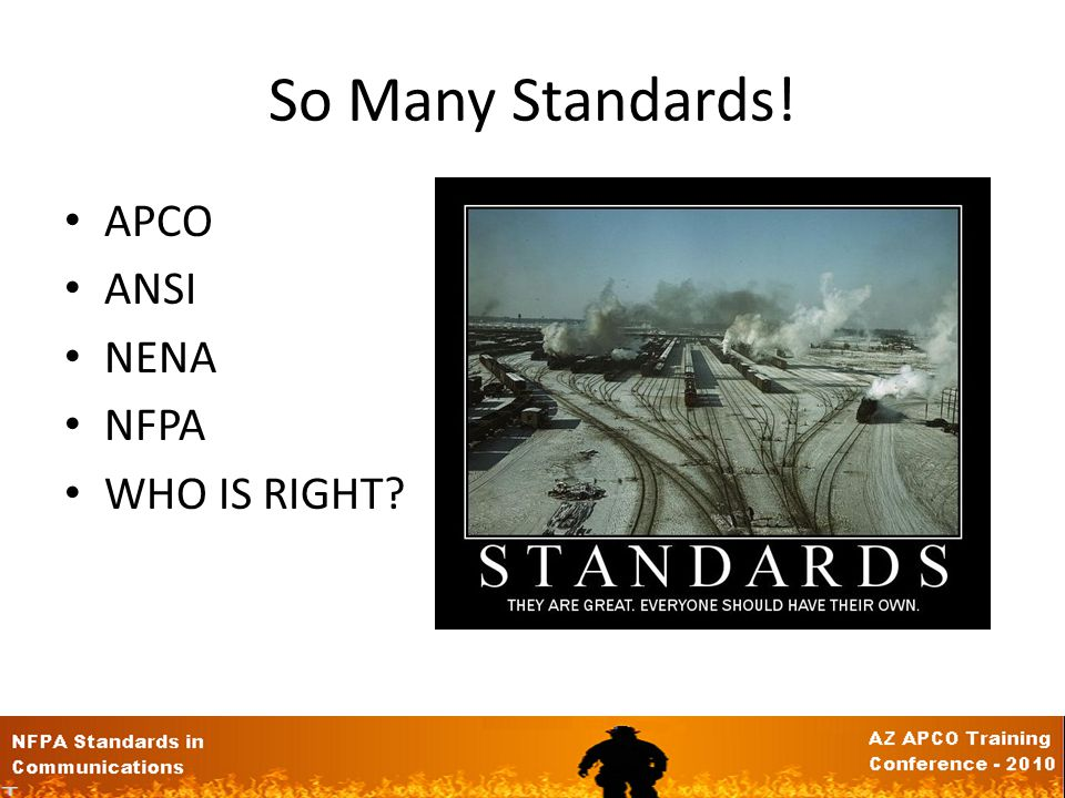 So Many Standards! APCO ANSI NENA NFPA WHO IS RIGHT?