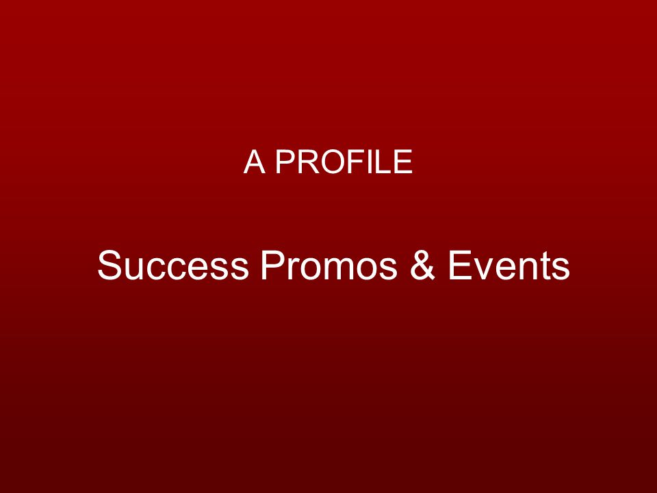 About Us Success Promos & Events, a professionally managed below the line company is designed to help you achieve your objectives within budget and on time.