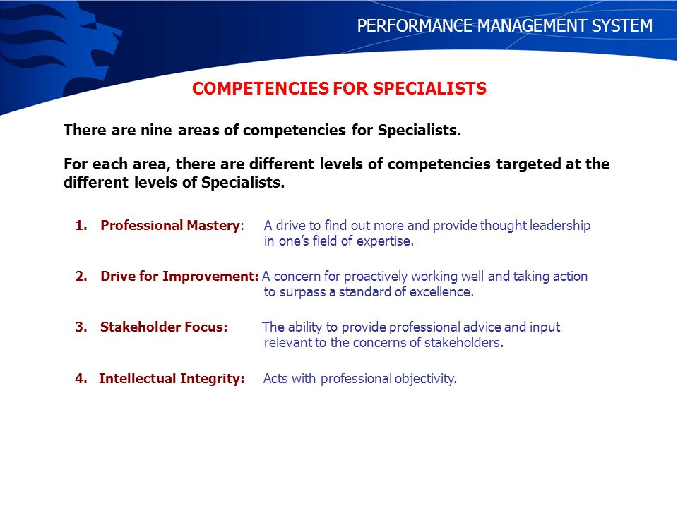 PERFORMANCE MANAGEMENT SYSTEM COMPETENCIES FOR SPECIALISTS There are nine areas of competencies for Specialists.