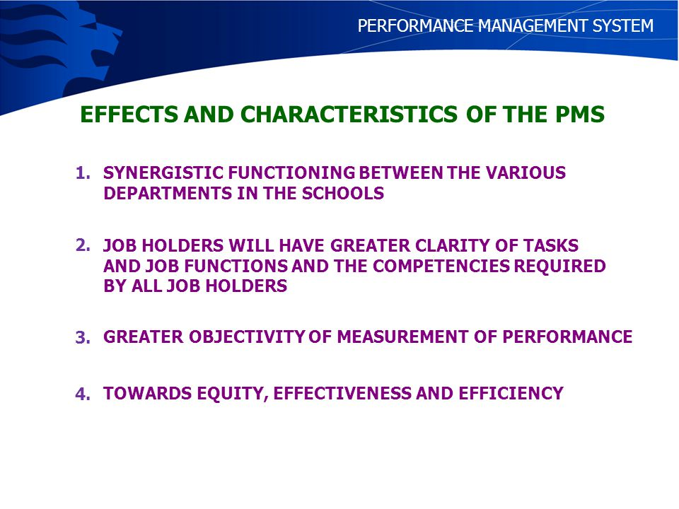 PERFORMANCE MANAGEMENT SYSTEM EFFECTS AND CHARACTERISTICS OF THE PMS PROFESSIONAL DEVELOPMENT IS AN ON-GOING PROCESS TO SUSTAIN EXCELLENCE IN THE WORKFORCE 5.