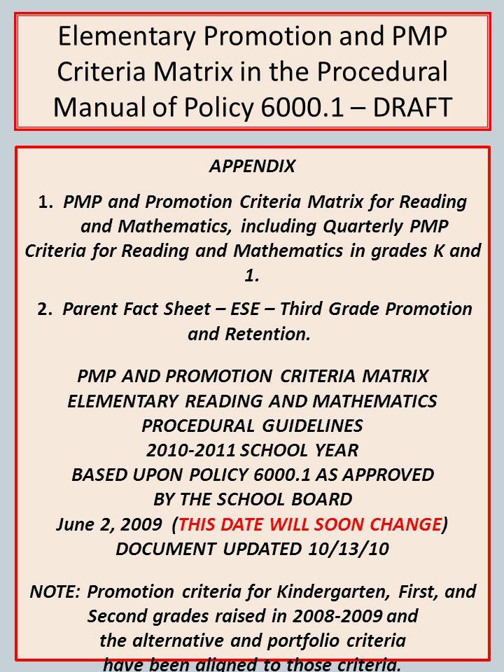 ELEMENTARY PROCEDURAL MANUAL POLICY 6000.1A: STUDENT PROGRESSION PLAN Most Currently Revised Promotion/PMP Matrix available for Downloading from Reading Resource Specialist (RRS) and Elementary Literacy Resources (ELR) CAB Conferences Folder - Student Progression Document - Policy 6000.1A Elementary --------------------------------------------------------------------------------------------------------------- Available soon at: browardschools.com click on - School Board, click on - Online School Board Policies, search policy by number or name