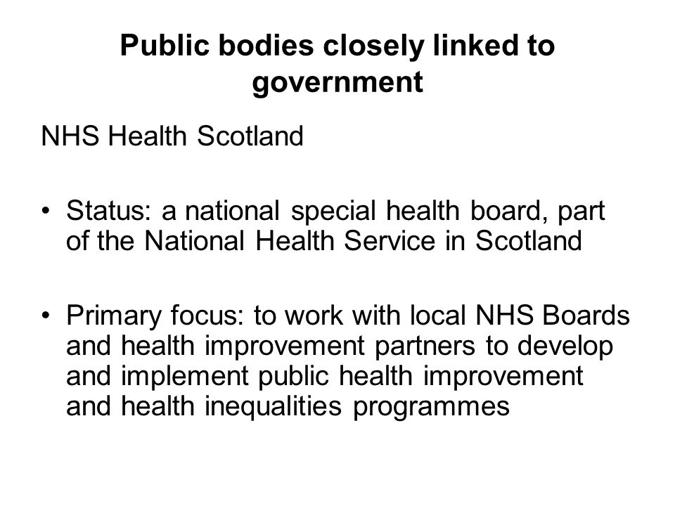 NHS Health Scotland Funding Direct from government as an allocation within NHS budget overall Mixture of core (recurring) and non-core (project) funding 2010/11: £27m