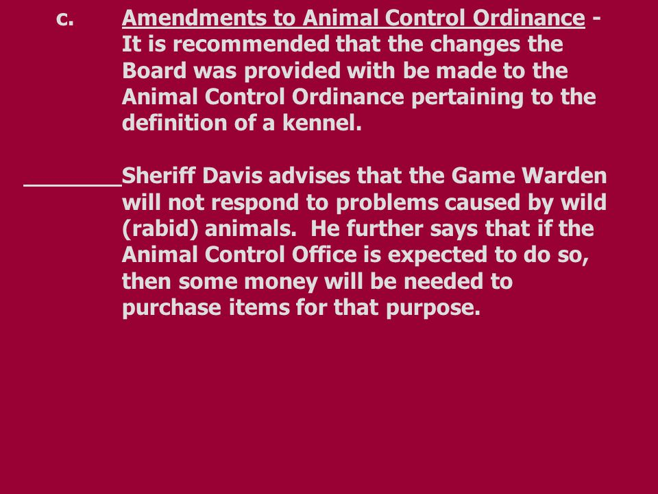 Thus, the only change to the animal control ordinance recommended is the modification pertaining to the definition of a kennel.