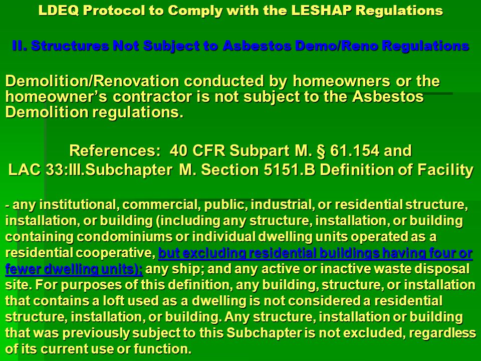 LDEQ Protocol to Comply with the LESHAP Regulations Demolition of Residential Structures Conducted as a Result of a Government Order are Regulated Regulated Residential Structures Multiple buildings being demolished as a result of the hurricanes in accordance with a government order are considered an installation as defined in the asbestos LESHAP.