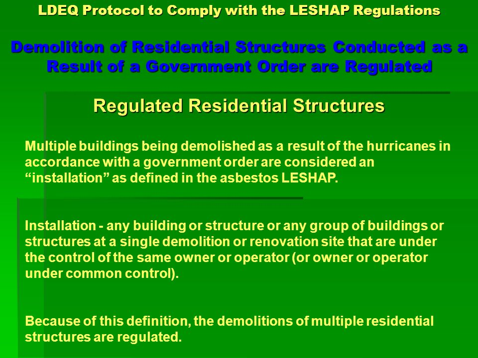 LDEQ Protocol to Comply with the LESHAP Regulations EPA No Action Assurance Letters for Structurally Unsound Residences No Action Assurance Letters EPA letters dated February 3, 2006, and February 24, 2006 include: 1.Residences that are structurally unsound and in danger of imminent collapse, 2.
