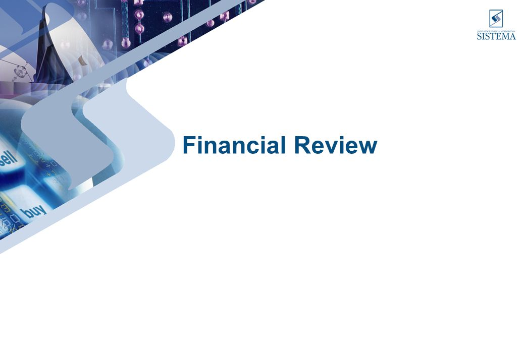 18 Financial Strategy Sound approach to financing: –Core businesses financing through a combination of Sistemas equity, own debt and involvement of strategic partners –Non-Core Businesses financing mostly through internal cash flow generation and partnering initiatives Commitment to optimize the quality and maturity profile of the debt portfolio Diversification of debt instruments: –Domestic ruble market (holding and subsidiary level financing) –International debt capital markets Sistema US$350mn Reg S Eurobond issue outstanding Sistema 144A/ Reg S Eurobond planned Established MTS Eurobond curve (Global and 144A/Reg S issues) Project financing Equity financing (potential application of MTS model to other subsidiaries)