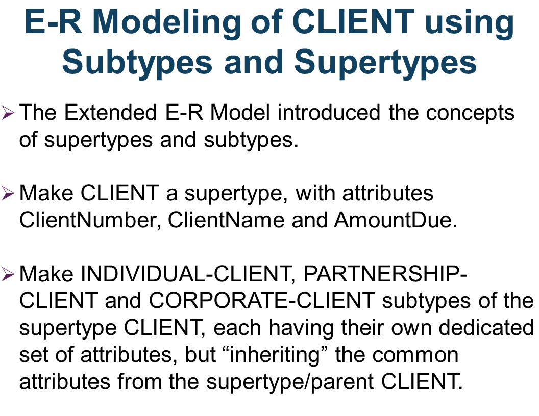 Inheritance Inheritance means that the entities in the subtypes inherit the attributes of the supertype entity class.