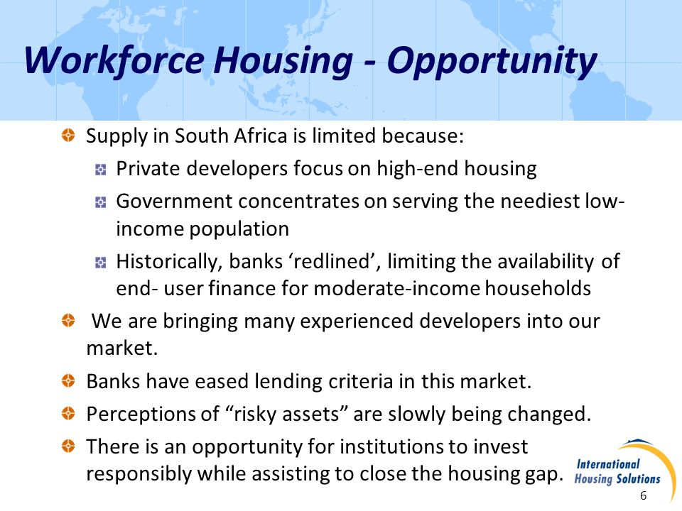 About IHSs Existing Housing Fund 7 Name: South Africa Workforce Housing Fund Size: approximately R1.9 billion Investors: mostly North American but also Development Bank of Southern Africa, Public Investment Corporation, and Citi (SA) Target: low- and moderate-income Strategy: provide equity for affordable housing for rent and for sale in and beyond South Africas borders.