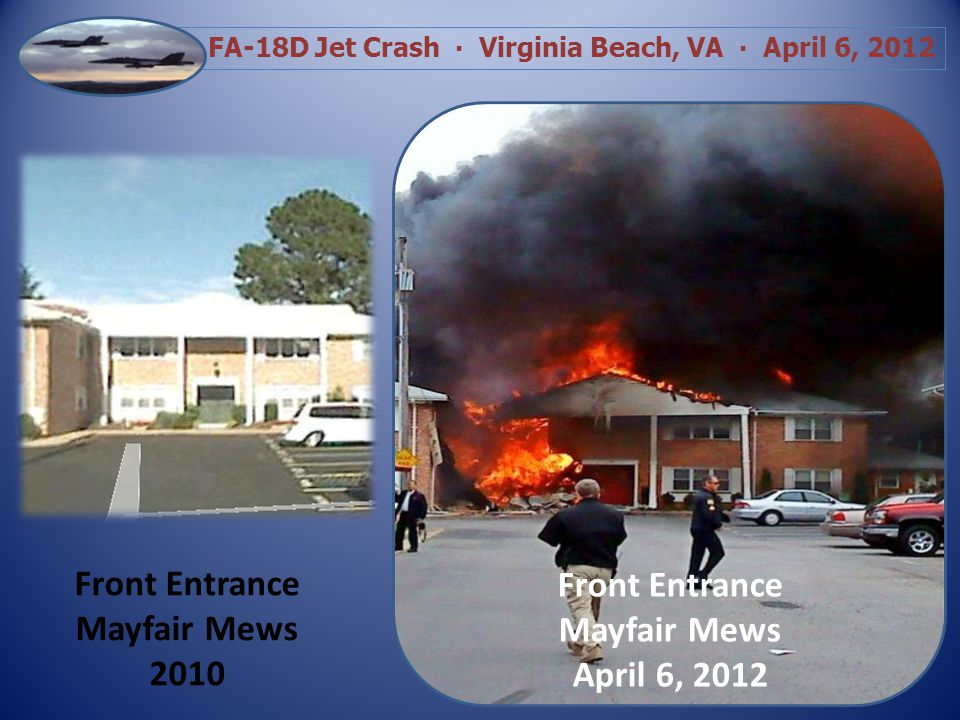 FA-18D Jet Crash Virginia Beach, VA April 6, 2012 12:09:44 – First Fire Unit Arrives On Scene Units on Scene Included: 11 Engines 6 Ladder Trucks 2 Fire Squads 1 Navy Crash Truck 5 Ambulances 3 Zone Cars Mutual Aid Assist From the Cities of: Norfolk Chesapeake Portsmouth
