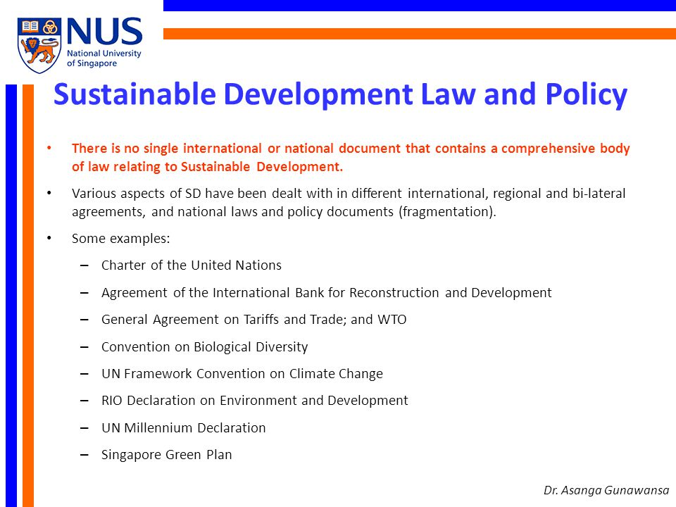 Sustainable Development Law and Policy In International Law, the concept of SD requires accommodation, reconciliation and integration between economic growth, social justice and environmental protection objectives for the benefit of both present and future generations.