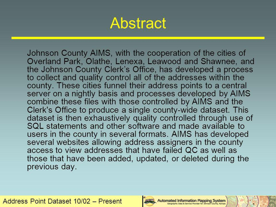 Address Point Dataset 10/02 – Present Ancient History Johnson County Street Centerline Dataset Johnson County Addressing Standards Johnson County Situs Address DB (Address Repository)