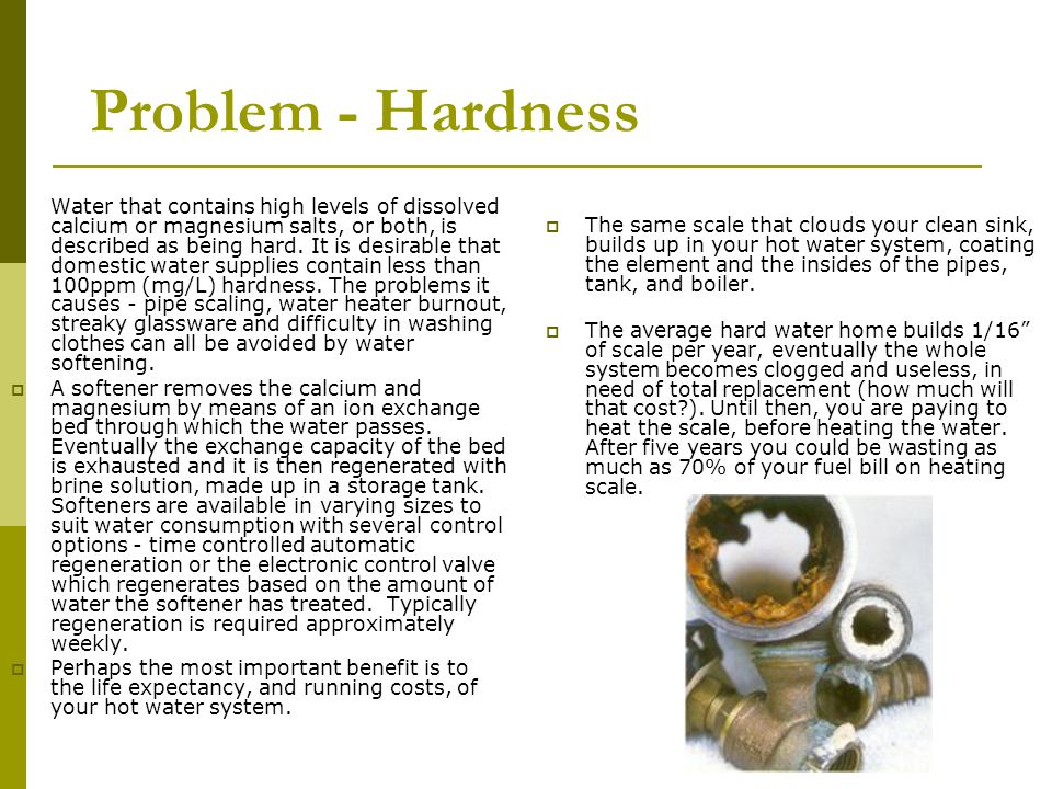 Solution - An automatic Water Softener With soft water none of these horrors happen.