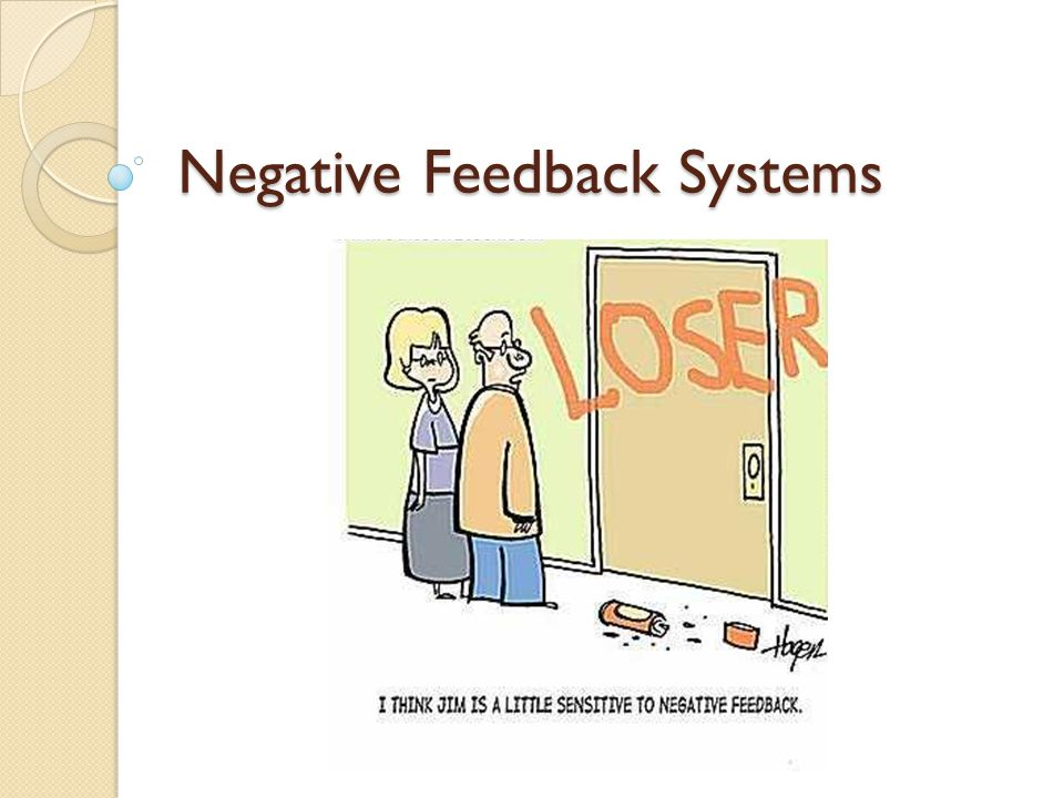 Negative Feedback: Maintaining Homeostasis System has a set point (ideal level) If it drops below that level, something is produced… If it exceeds that level, production stops… Examples: Thermostat Toilet Water bottle