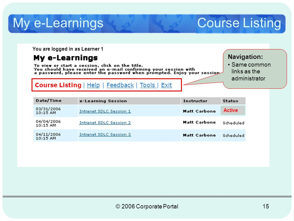 © 2006 Corporate Portal16 My e-Learnings Course Listing Course Listing | Help | Feedback | Tools | Exit Click.