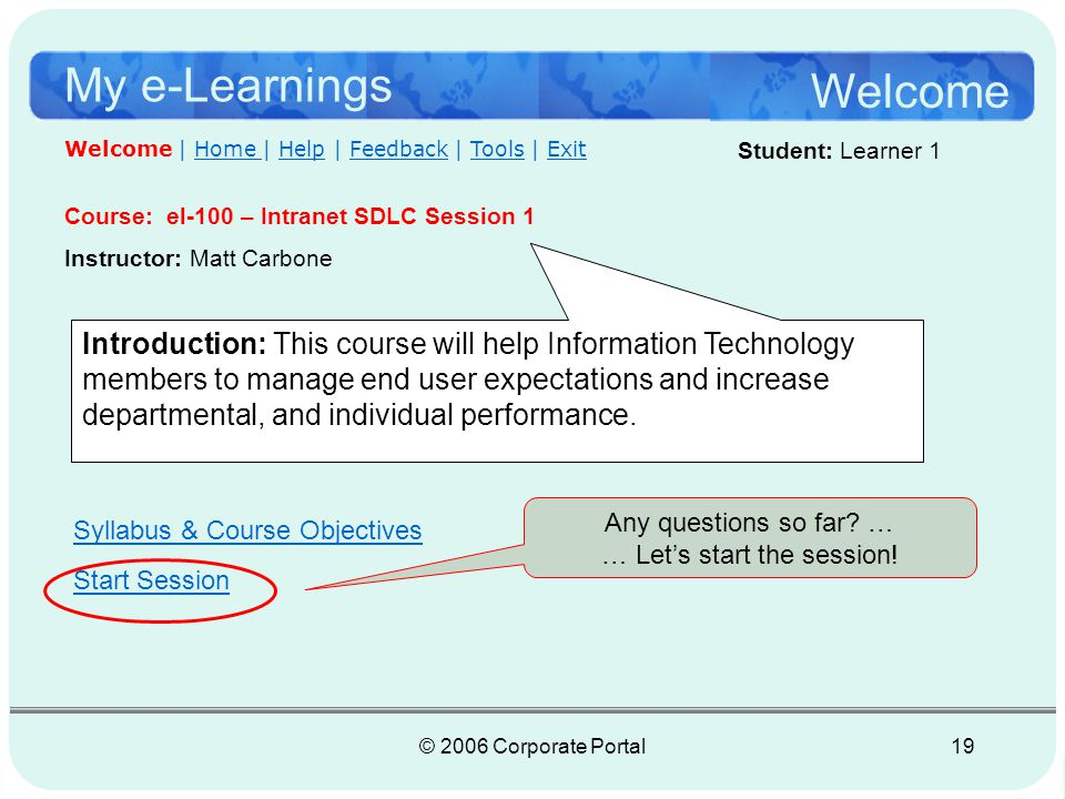 © 2006 Corporate Portal20 My e-Learnings Web Conference After the initial splash page, the learner may need to login to the session again, if the course is offered on the extranet.