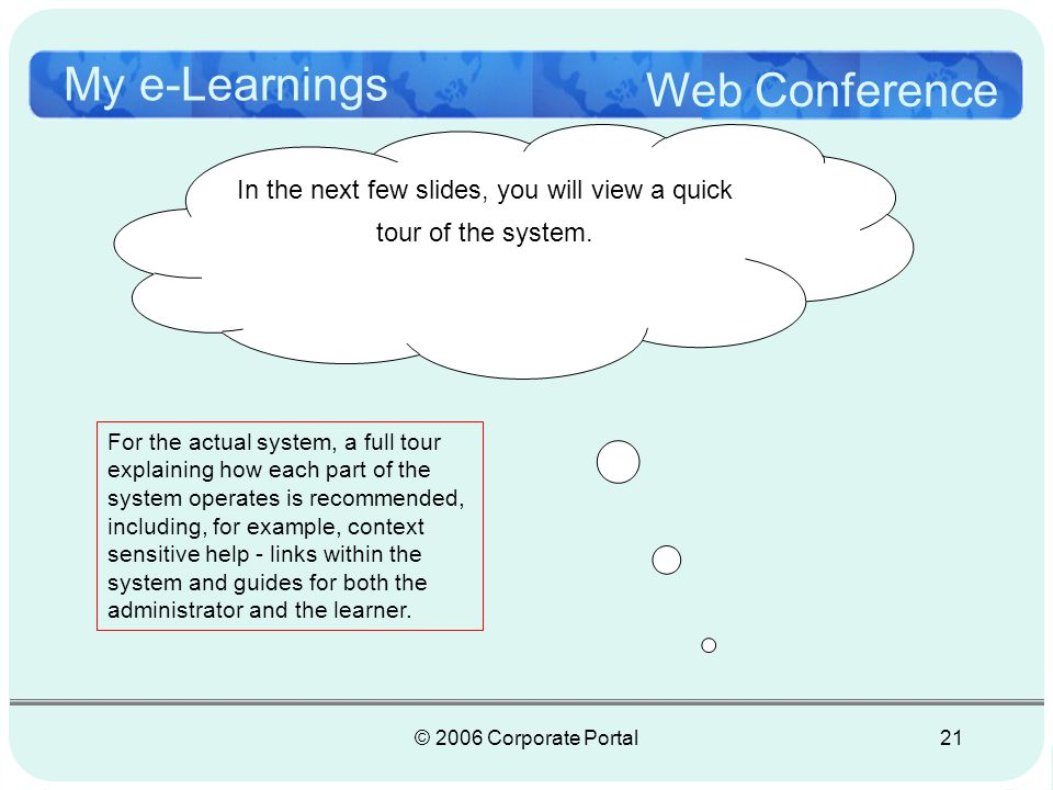 © 2006 Corporate Portal22 My e-Learnings Web Conference 1.