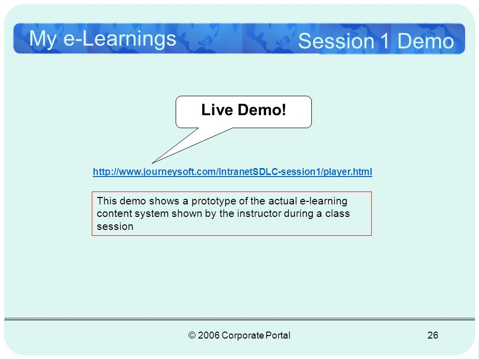 © 2006 Corporate Portal27 My e-Learnings Web Conference After the session the learner and the administrator can close the session window by clicking on the X box…