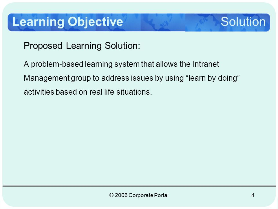 © 2006 Corporate Portal5 Learning objectives: Understanding of the System Development Life Cycle (SDLC) Recognizing procedures and processes that manage the Intranet Identify the roles and responsibilities of the management team Learning ObjectiveSolution