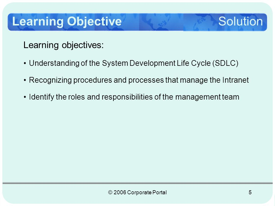 © 2006 Corporate Portal6 Identification of targeted learners: The Global Information Technology (GIT) managers, administrators, web developers, content managers (site mangers), network engineers and security administration.