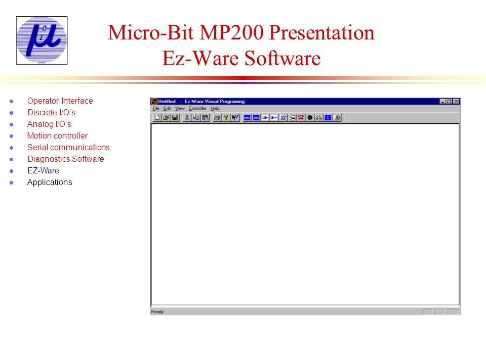 Micro-Bit MP200 Presentation Digital Input Name Assignment l Operator Interface l Discrete I/Os l Analog I/Os l Motion controller l Serial communications l Diagnostics Software l EZ-Ware l Applications Delay