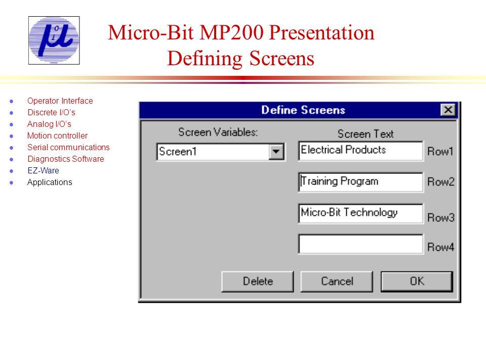 Micro-Bit MP200 Presentation Writing Programs l Operator Interface l Discrete I/Os l Analog I/Os l Motion controller l Serial communications l Diagnostics Software l EZ-Ware l Applications Delay