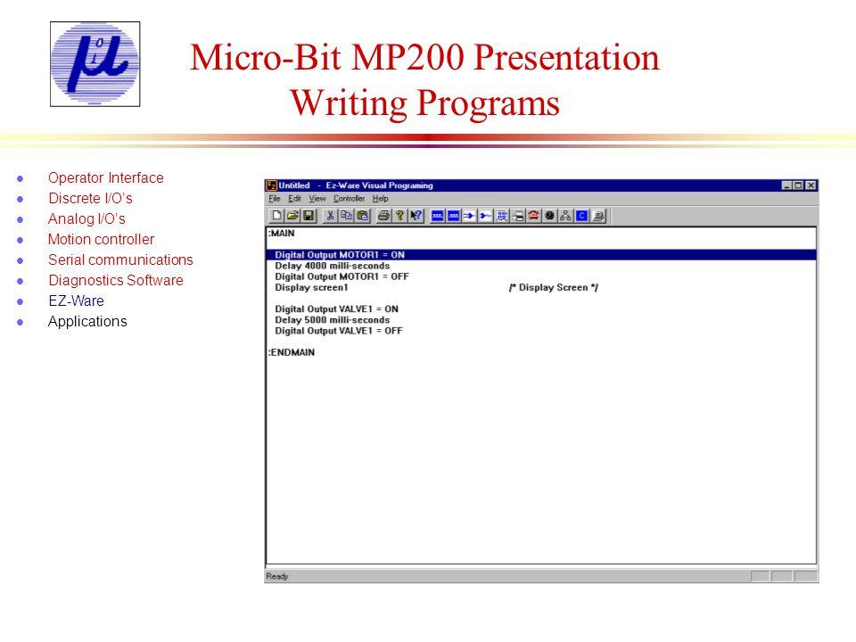 Micro-Bit MP200 Presentation Compiling a Program l Operator Interface l Discrete I/Os l Analog I/Os l Motion controller l Serial communications l Diagnostics Software l EZ-Ware l Applications Delay