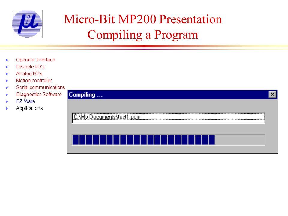 Micro-Bit MP200 Presentation Downloading a Program l Operator Interface l Discrete I/Os l Analog I/Os l Motion controller l Serial communications l Diagnostics Software l EZ-Ware l Applications Delay