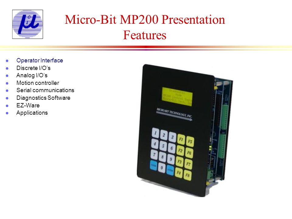 Micro-Bit MP200 Presentation Features l Features: n All programming codes are stored in a 64K FLASH EPROM.