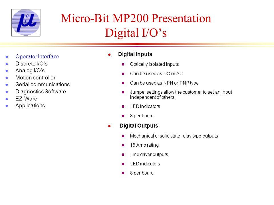Micro-Bit MP200 Presentation Digital Input Examples l Operator Interface l Discrete I/Os l Analog I/Os l Motion controller l Serial communications l Diagnostics Software l EZ-Ware l Applications Delay