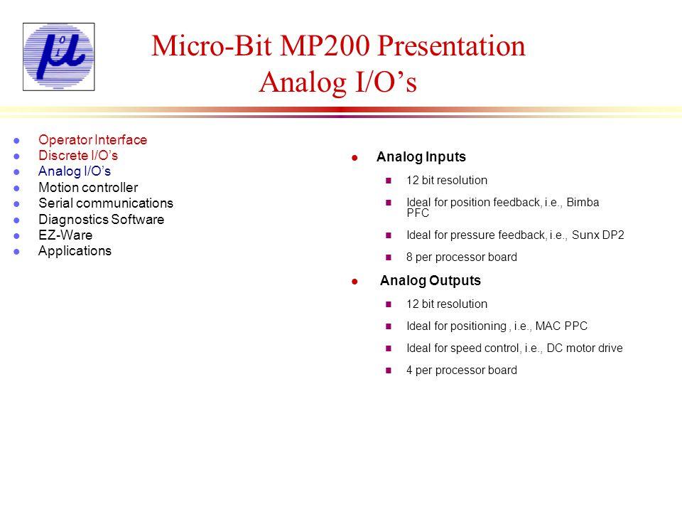 Micro-Bit MP200 Presentation Analog Input Examples l Operator Interface l Discrete I/Os l Analog I/Os l Motion controller l Serial communications l Diagnostics Software l EZ-Ware l Applications Delay