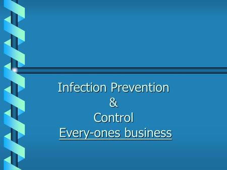 Infection Prevention & Control Every-ones business.