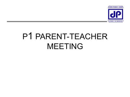 P 1 PARENT-TEACHER MEETING.  Introduction of Staff  Curriculum Matters  Assessment Matters  Other Matters – Expectations, School Rules, Communication.