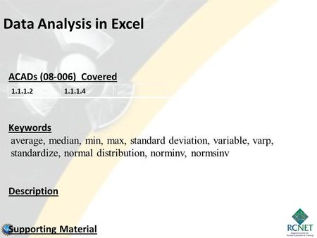 Data Analysis in Excel ACADs (08-006) Covered Keywords average, median, min, max, standard deviation, variable, varp, standardize, normal distribution,