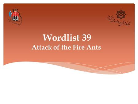 Wordlist 39 Attack of the Fire Ants. 1. Appendage (n.) Definition: an arm, leg, or other body part Synonym: attachment, adjunct Example: He had a tattoo.