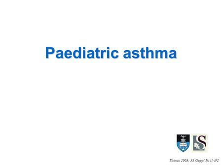 Paediatric asthma Thorax 2003; 58 (Suppl I): i1-i92.