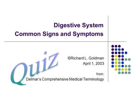 Digestive System Common Signs and Symptoms ©Richard L. Goldman April 1, 2003 from: Delmar's Comprehensive Medical Terminology.