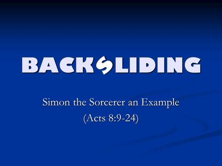 BACK LIDING Simon the Sorcerer an Example (Acts 8:9-24) s.