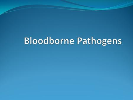 Why am I Here Today? To protect employees and students against exposure to bloodborne diseases.