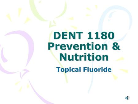 DENT 1180 Prevention & Nutrition Topical Fluoride.